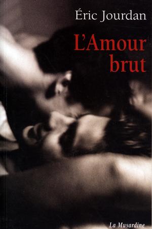 L'amour brut : Un roman étrange que vous ne pourrez plus lacher!